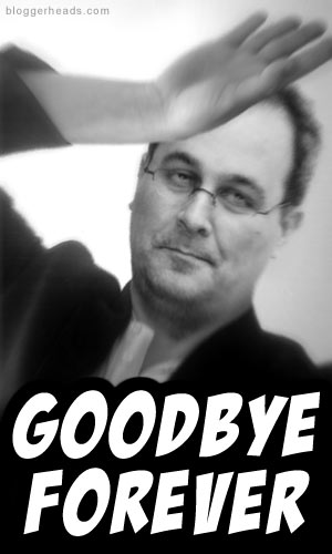 Goodbye! For EVAH!!!
